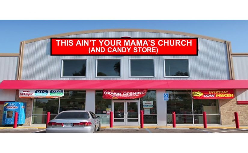 """""""This ain't your Mama's Church…….(& Candy Store)"""""""