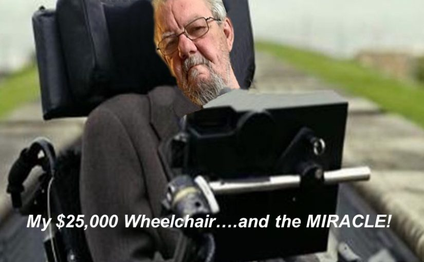 My $25,000 Wheelchair…..AND, MY MIRACULOUS HEALING!